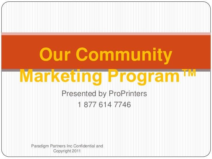 Our CommunityMarketing Program™                Presented by ProPrinters                    1 877 614 7746 Paradigm Partner...