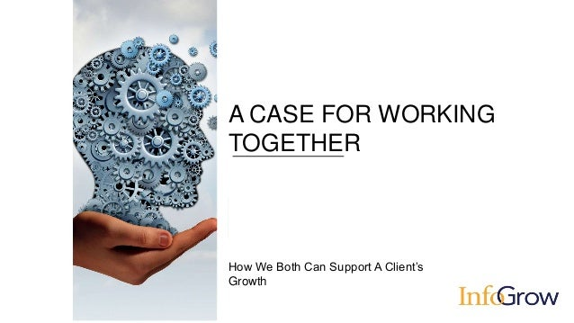 How We Both Can Support A Client's Growth A CASE FOR WORKING TOGETHER