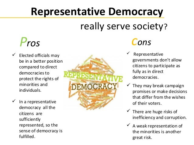 positives and negatives of democracy List of and cons of direct democracy 1 lack of expertise and understanding to make good policy issues are not always black and white some issues involve a complex set of advantages and disadvantages that must be carefully examined before a vote is made.