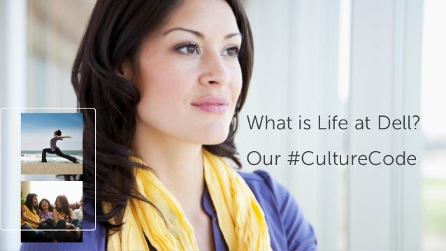 1  What is Life at Dell? Our #CultureCode  What is Life at Dell? Our #CultureCode