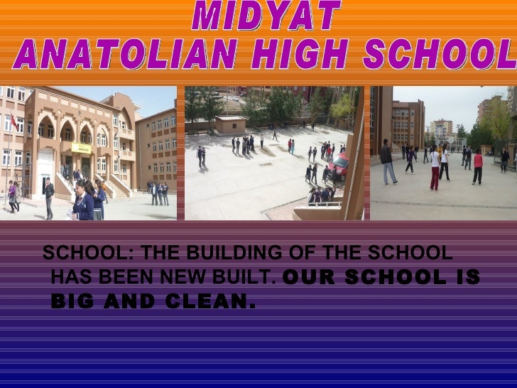 SCHOOL: THE BUILDING OF THE SCHOOL HAS BEEN NEW BUILT. OUR SCHOOL IS BIG AND CLEAN.
