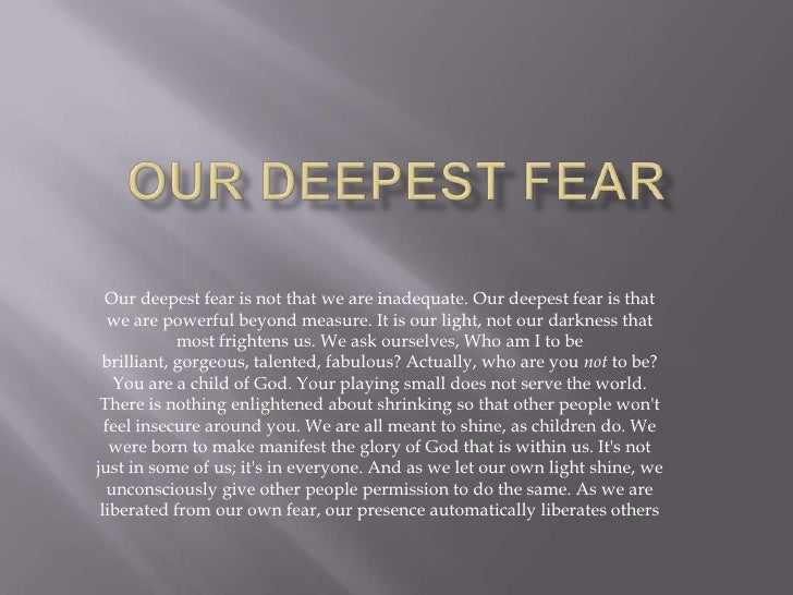 Our deepest fear <br />Our deepest fear is not that we are inadequate. Our deepest fear is that we are powerful beyond mea...