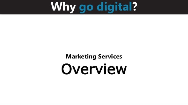 Why go digital? Marketing Services Overview