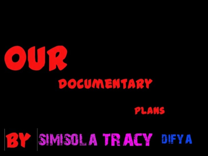 Our  documentary plan By Simisola, Tracy and Difya