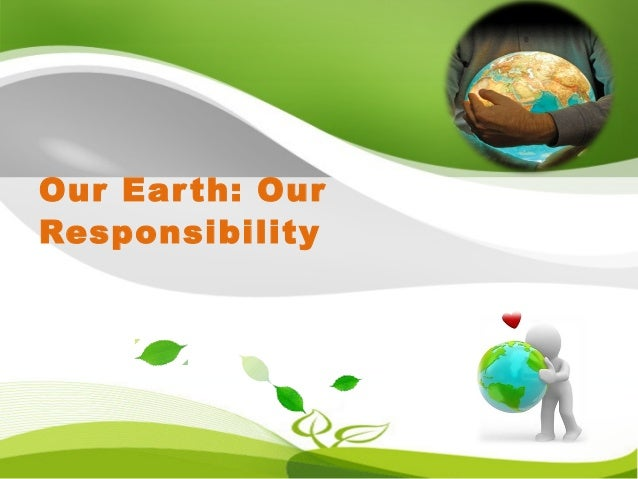 mother earth is our responsibility Explore amina madadi's board our planet, our responsibility on pinterest | see more ideas about environment, mother earth and the planets.