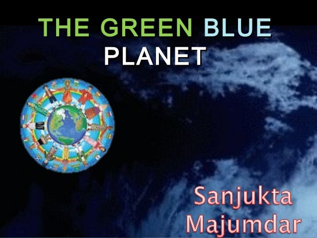 THE GREENTHE GREEN BLUEBLUE PLANETPLANET