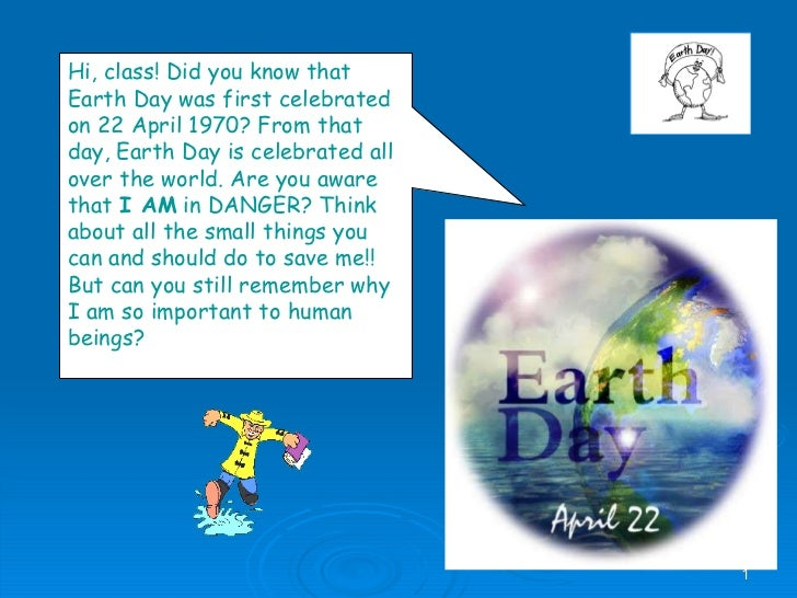 Hi, class! Did you know that Earth Day was first celebrated on 22 April 1970? From that day, Earth Day is celebrated all o...