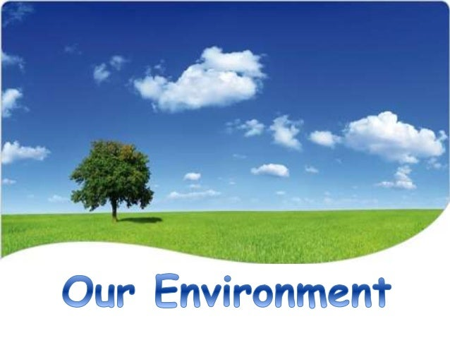 the changes in our environment Project overview throughout time, humans have learned to exist in many locations on the earth the interaction of humans with the environment (surroundings) in these locations has often brought major changes in that environment.