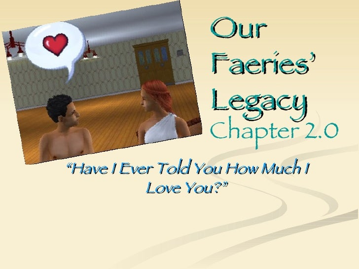 "Our                    Faeries'                    Legacy                    Chapter 2.0 ""Have I Ever Told You How Much I ..."