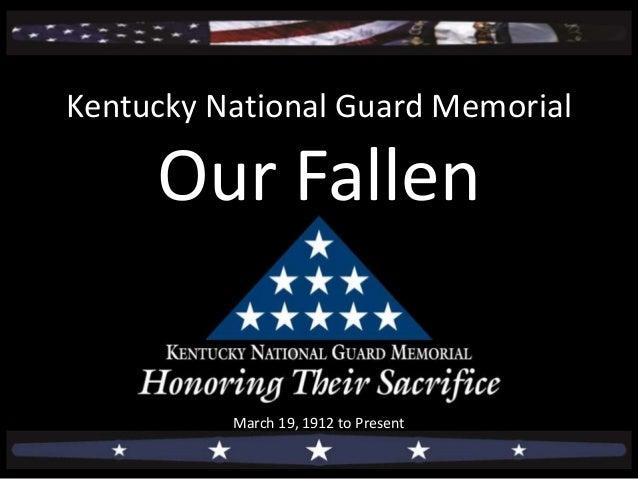 Kentucky National Guard Memorial  Our Fallen  March 19, 1912 to Present
