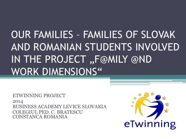"OUR FAMILIES – FAMILIES OF SLOVAK AND ROMANIAN STUDENTS INVOLVED IN THE PROJECT ""F@MILY @ND WORK DIMENSIONS"" ETWINNING PRO..."