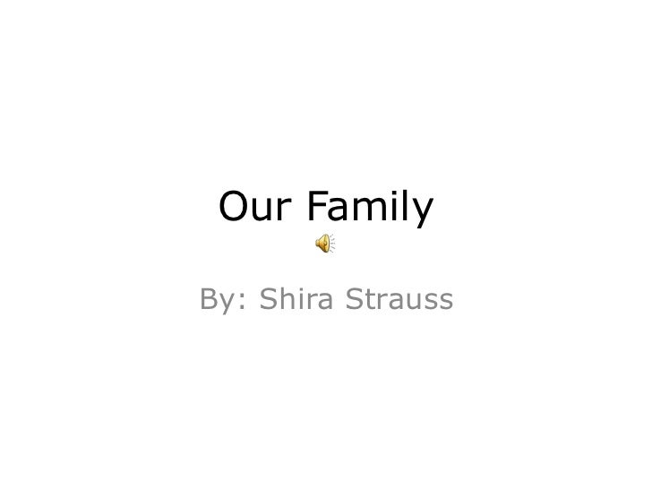 Our Family<br />By: Shira Strauss<br />