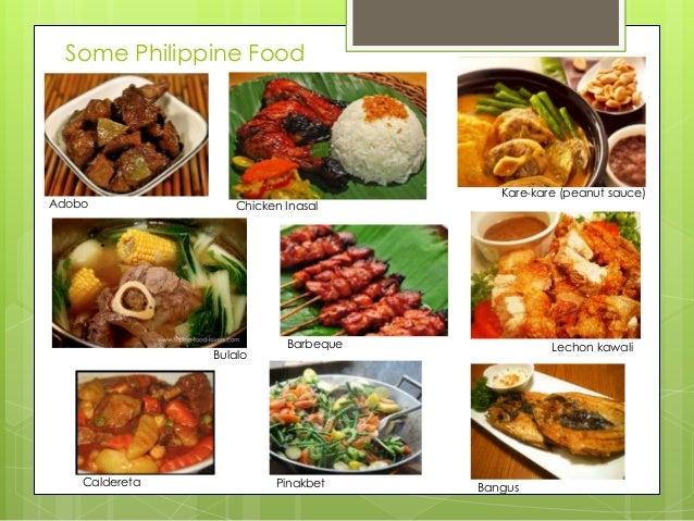 Some Philippine Food  Adobo  Chicken Inasal  Bulalo  Caldereta  Kare-kare (peanut sauce)  Barbeque  Pinakbet  Lechon kawal...