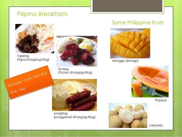 Filipino Breakfasts Some Philippine Fruits  Tapsilog (Tapa-Sinagang-Itlog)  Mangga (Mango) Tocilog (Tocino-Sinangag-Itlog)...