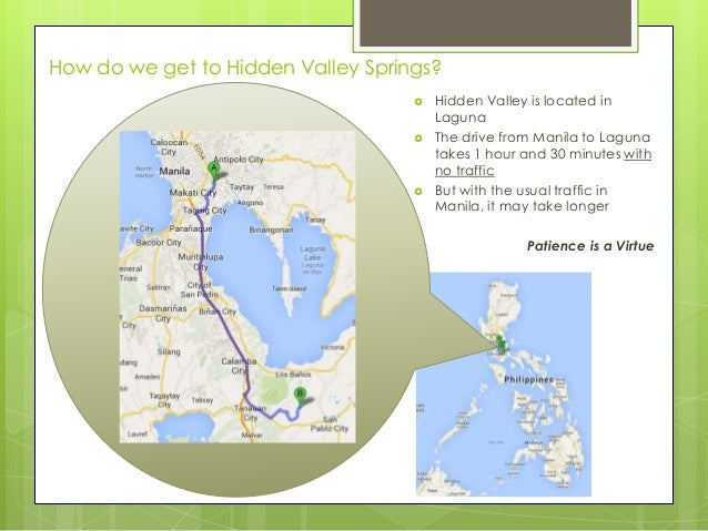 How do we get to Hidden Valley Springs?      Hidden Valley is located in Laguna The drive from Manila to Laguna takes 1...