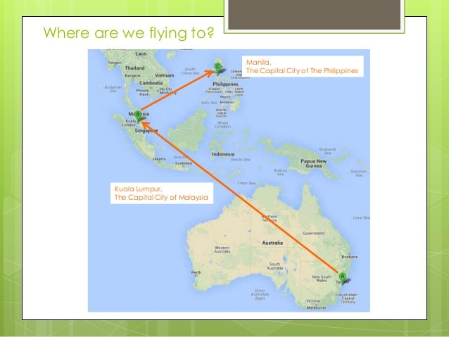Where are we flying to? Manila, The Capital City of The Philippines  Kuala Lumpur, The Capital City of Malaysia