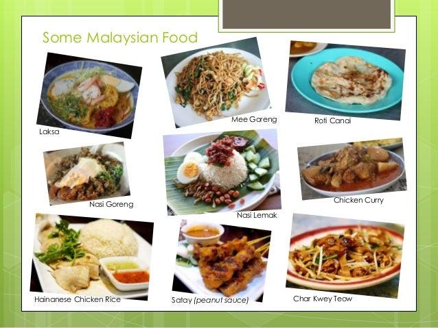 Some Malaysian Food  Mee Goreng  Roti Canai  Laksa  Chicken Curry  Nasi Goreng Nasi Lemak  Hainanese Chicken Rice  Satay (...