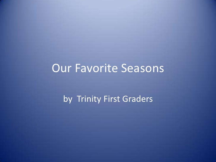Our Favorite Seasons<br />by  Trinity First Graders<br />