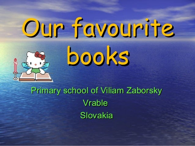 Our favouriteOur favourite booksbooks Primary school of Viliam ZaborskyPrimary school of Viliam Zaborsky VrableVrable Slov...