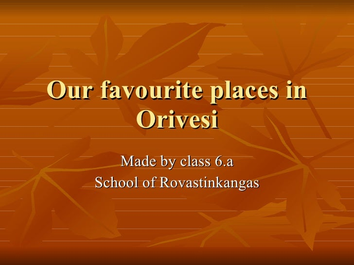 Our favourite places in Orivesi Made by class 6.a School of Rovastinkangas