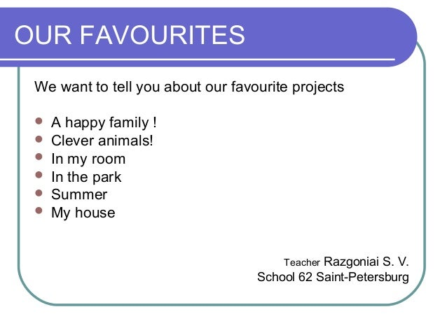 OUR FAVOURITESWe want to tell you about our favourite projects A happy family ! Clever animals! In my room In the park...