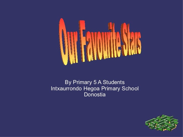 By Primary 5 A Students Intxaurrondo Hegoa Primary School Donostia Our Favourite Stars