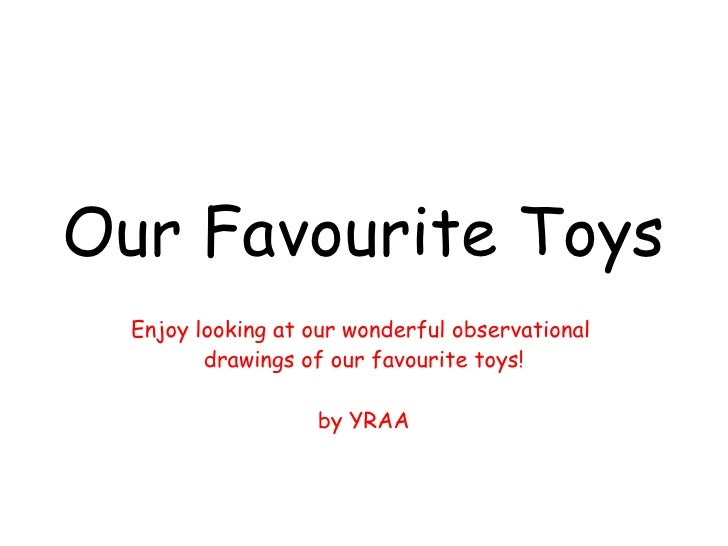 Our Favourite Toys Enjoy looking at our wonderful observational  drawings of our favourite toys! by YRAA