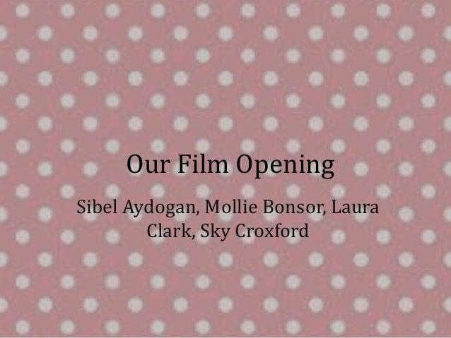 Our Film OpeningSibel Aydogan, Mollie Bonsor, Laura        Clark, Sky Croxford