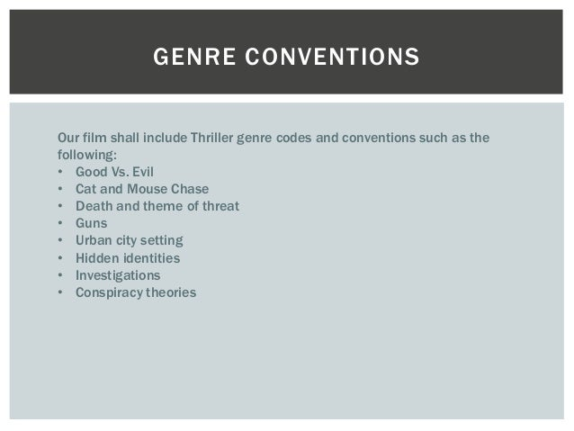 GENRE CONVENTIONS  Our film shall include Thriller genre codes and conventions such as the  following:  • Good Vs. Evil  •...