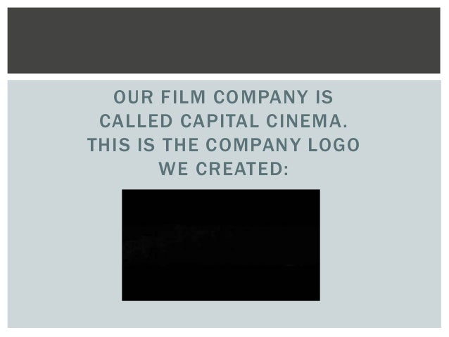 OUR FILM COMPANY IS  CALLED CAPITAL CINEMA.  THIS IS THE COMPANY LOGO  WE CREATED:
