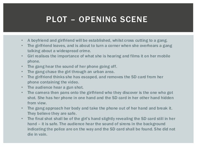 PLOT – OPENING SCENE  • A boyfriend and girlfriend will be established, whilst cross cutting to a gang.  • The girlfriend ...