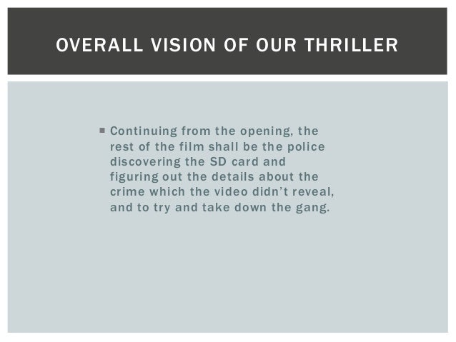 OVERALL VISION OF OUR THRILLER   Continuing from the opening, the  rest of the fi lm shal l be the pol ice  discovering t...