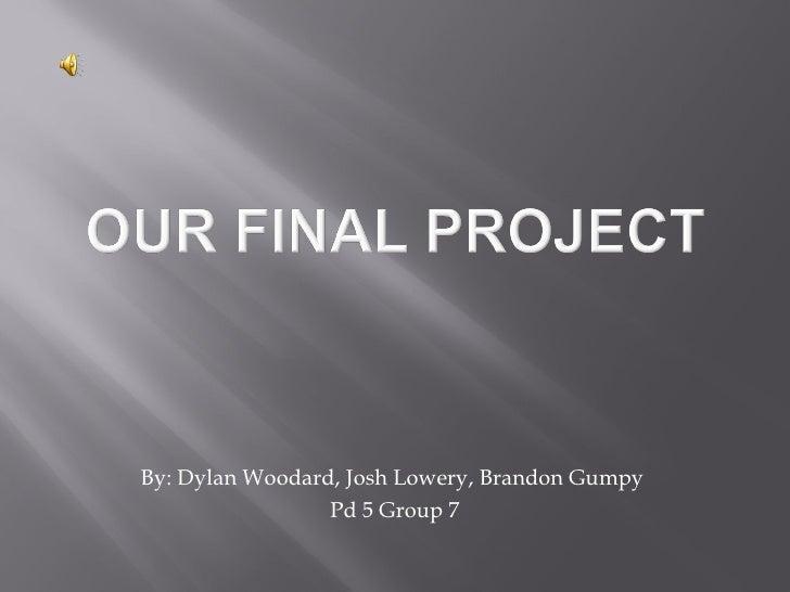 By: Dylan Woodard, Josh Lowery, Brandon Gumpy  Pd 5 Group 7