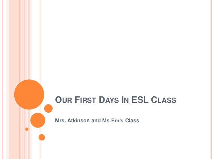 Our First Days In ESL Class<br />Mrs. Atkinson and Ms Em's Class<br />