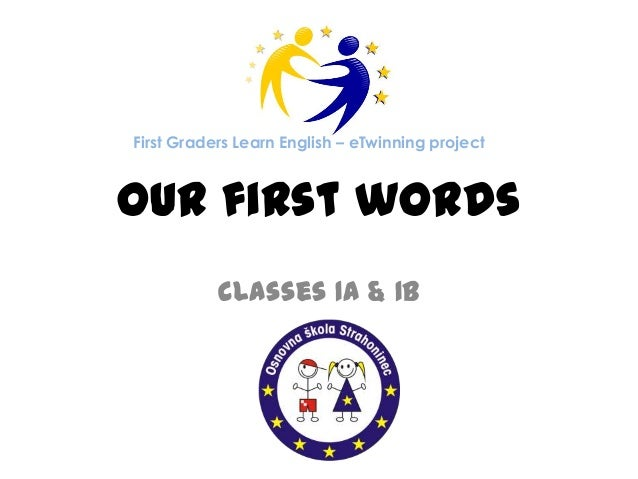 Our first words classes 1A & 1B First Graders Learn English – eTwinning project
