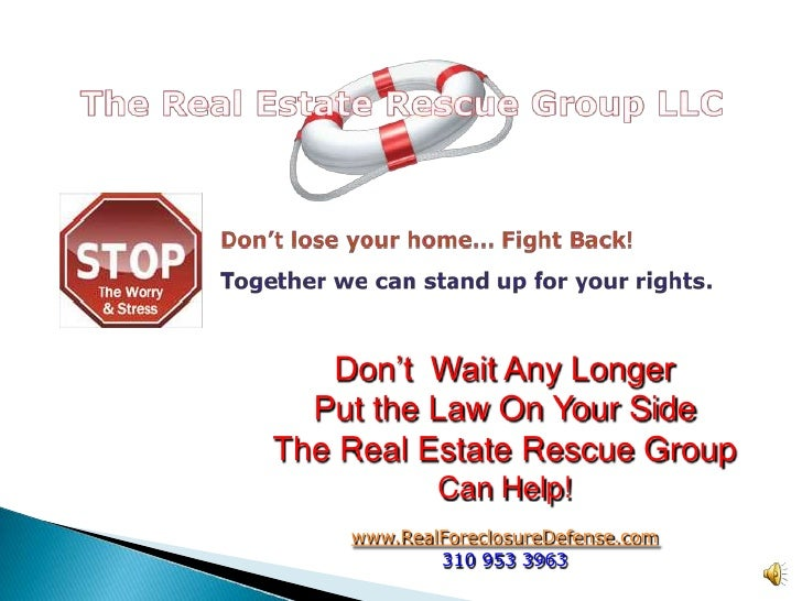 <br />Don't  Wait Any Longer<br />Put the Law On Your Side<br />The Real Estate Rescue Group<br />Can Help!<br />www.Real...