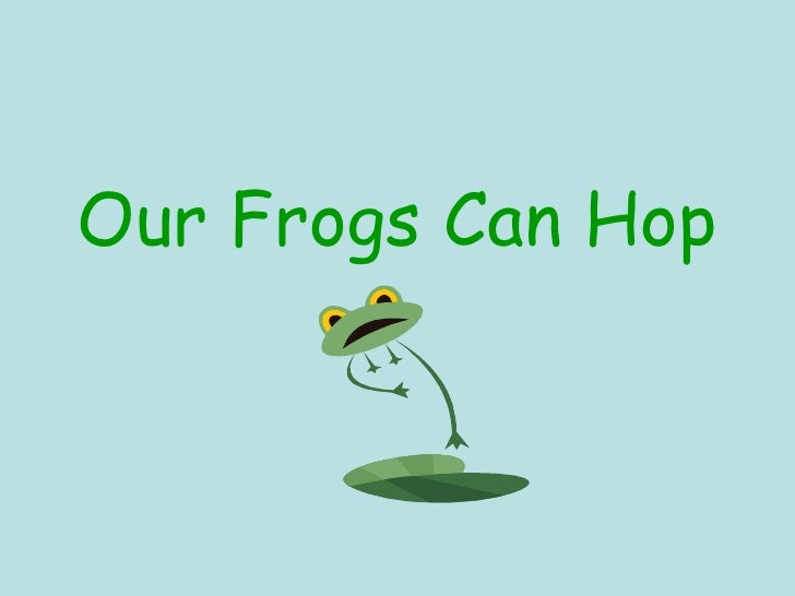 Our Frogs Can Hop