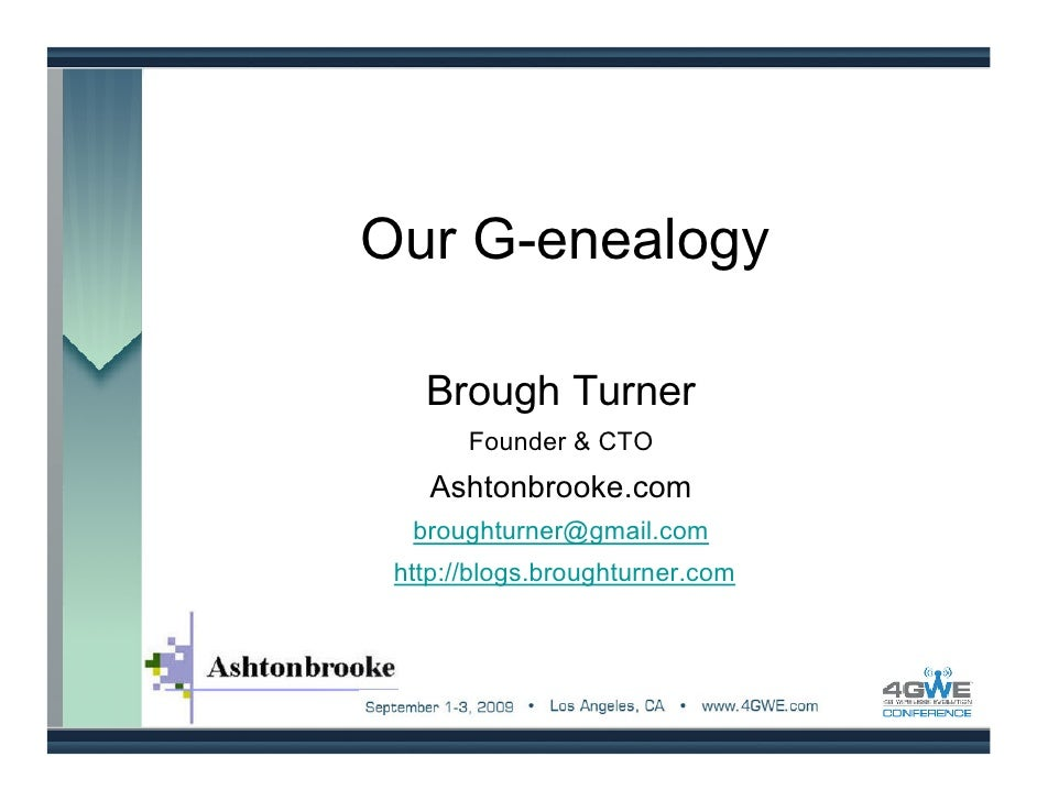 Our G-enealogy     Brough Turner        Founder & CTO     Ashtonbrooke.com   broughturner@gmail.com  http://blogs.broughtu...