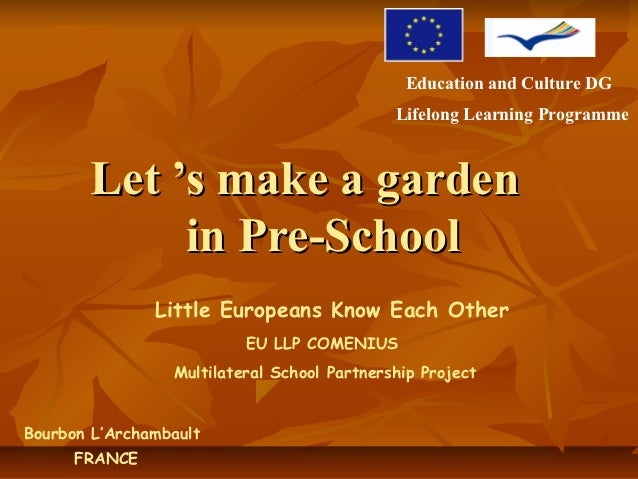 Education and Culture DG                                             Lifelong Learning Programme       Let 's make a garde...