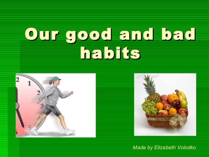Our good and bad habits