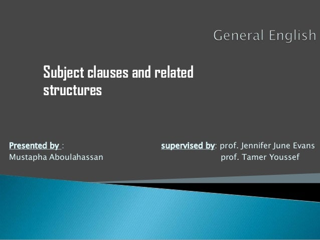 Subject clauses and related       structuresPresented by :              supervised by: prof. Jennifer June EvansMustapha A...