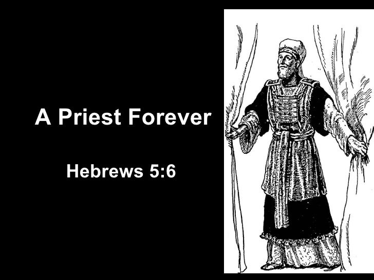 A Priest Forever Hebrews 5:6