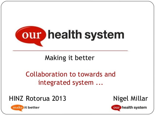 Making it better Collaboration to towards and integrated system ... HINZ Rotorua 2013 Anon  Nigel Millar