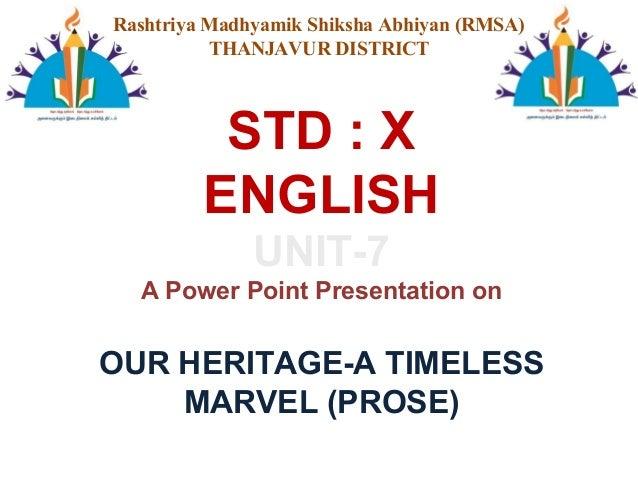 STD : X ENGLISH UNIT-7 A Power Point Presentation on OUR HERITAGE-A TIMELESS MARVEL (PROSE) Rashtriya Madhyamik Shiksha Ab...