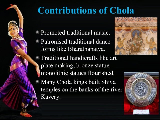 Contributions of CholaContributions of Chola Promoted traditional music.Promoted traditional music. Patronised traditional...