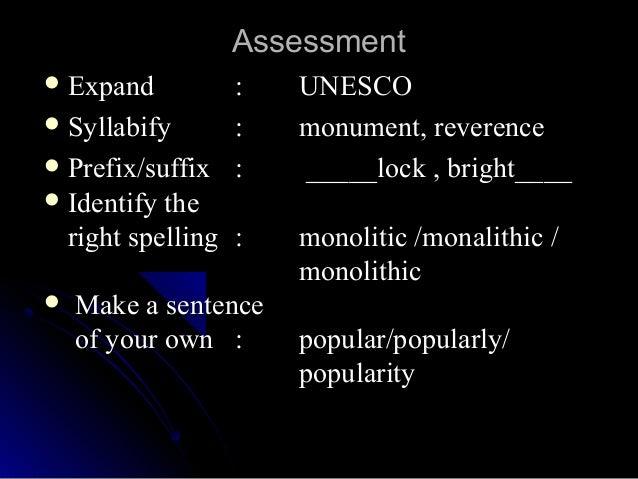 AssessmentAssessment  ExpandExpand :: UNESCOUNESCO  SyllabifySyllabify :: monument, reverencemonument, reverence  Prefi...