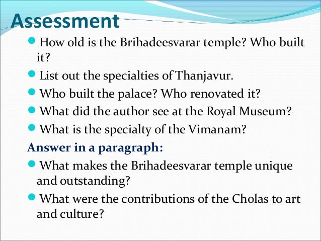 Assessment How old is the Brihadeesvarar temple? Who built it? List out the specialties of Thanjavur. Who built the pal...