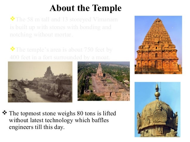 About the Temple  The topmost stone weighs 80 tons is lifted without latest technology which baffles engineers till this ...