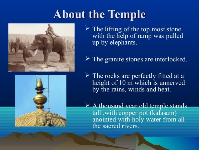 About the TempleAbout the Temple  The lifting of the top most stone with the help of ramp was pulled up by elephants.  T...