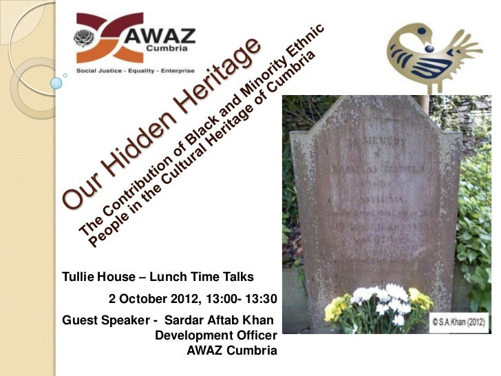 Tullie House – Lunch Time Talks       2 October 2012, 13:00- 13:30Guest Speaker - Sardar Aftab Khan              Developme...
